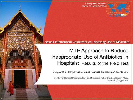 MTP Approach to Reduce Inappropriate Use of Antibiotics in Hospitals: Results of the Field Test Suryawati S, Setiyawati E, Saleh-Danu S, Rustamaji A, Santoso.