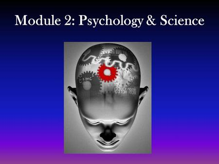 Module 2: Psychology & Science. Research Method Tool for answering questions 3 Types –Survey –Case study –Experiment.