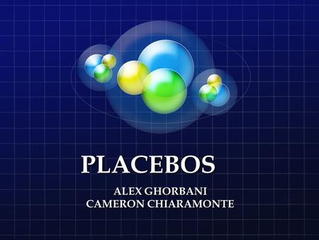 PLACEBOS ALEX GHORBANI CAMERON CHIARAMONTE. Question If you tell someone that an object will affect their abilities, will it get to their head and will.