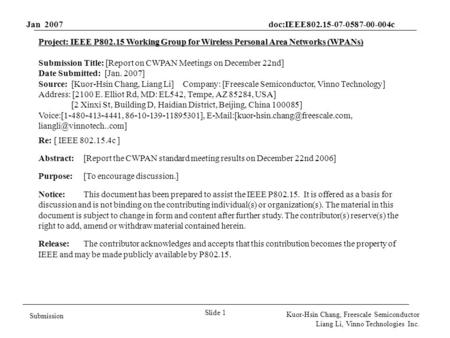 Jan 2007 doc:IEEE802.15-07-0587-00-004c Slide 1 Submission Kuor-Hsin Chang, Freescale Semiconductor Liang Li, Vinno Technologies Inc. Project: IEEE P802.15.