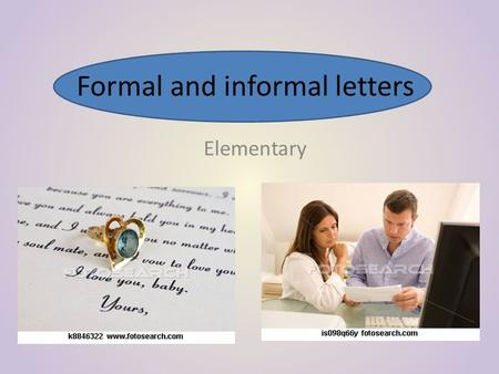 Formal and informal letters Elementary. AN INFORMAL LETTER – a letter to a friend or a member of a family.