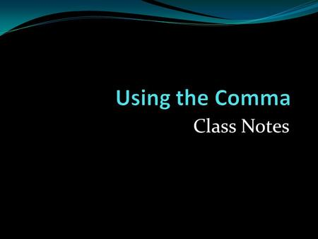 Class Notes. Rule #1 Use commas to separate lists of three or more. Example: I went to the store to buy milk, juice, and eggs.