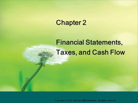 Chapter 2 Financial Statements, Taxes, and Cash Flow Copyright © 2012 McGraw-Hill Education. All rights reserved.