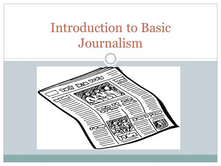 Introduction to Basic Journalism. Journalism Journalism is the investigation and reporting of events, issues and trends to a broad audience.investigationreportingtrends.