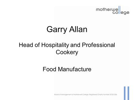 Garry Allan Head of Hospitality and Professional Cookery Food Manufacture.