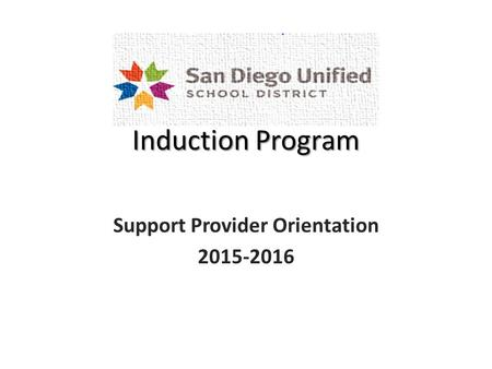 Induction Program Support Provider Orientation 2015-2016.