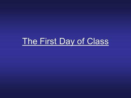 The First Day of Class. Introduction Day one is unlike any other day of the semester. Treat it as such. On the first day, you and your students will meet.