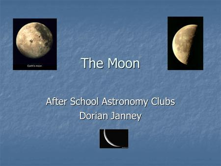The Moon After School Astronomy Clubs Dorian Janney.