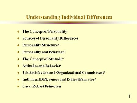1 Understanding Individual Differences l The Concept of Personality l Sources of Personality Differences l Personality Structure* l Personality and Behavior*