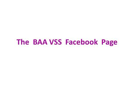 The BAA VSS Facebook Page. An easy to remember URL :
