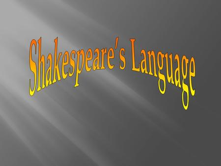 Shakespeare's English A. Old English B. Middle English C. Modern English.