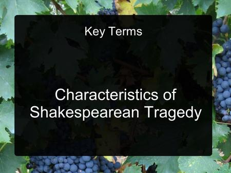 Key Terms Characteristics of Shakespearean Tragedy.