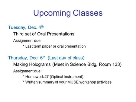 Upcoming Classes Tuesday, Dec. 4 th Third set of Oral Presentations Assignment due: * Last term paper or oral presentation Thursday, Dec. 6 th (Last day.
