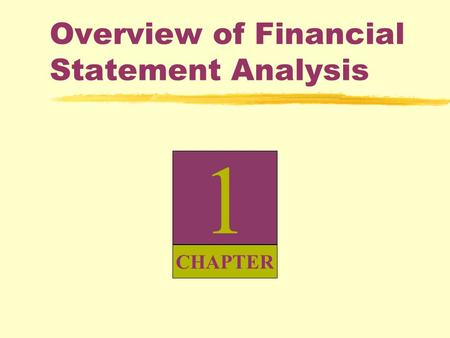 1 CHAPTER Overview of Financial <strong>Statement</strong> <strong>Analysis</strong>.