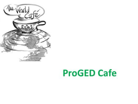 ProGED Cafe. 07.12.2015 What is ProGED CAFÉ?… Practical Tool in Generating Ideas from a Large Number of People.