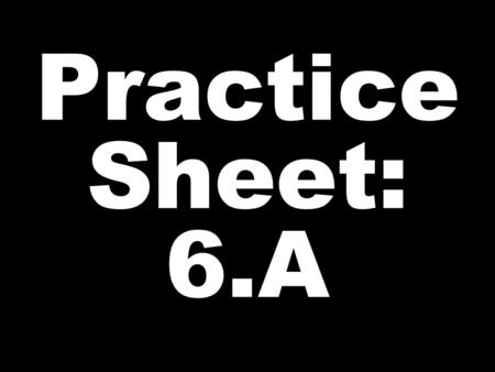 Practice Sheet: 6.A. COLOR WHAT- COLOR SOMETHING.