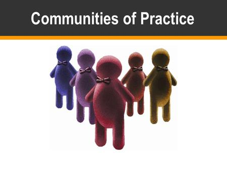 Communities of Practice. 2 Knowledge can't be separated from its community and managed like inventory from a distance. It is part of the shared practice.