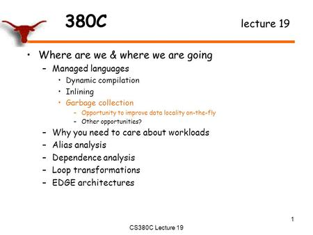 380C lecture 19 Where are we & where we are going –Managed languages Dynamic compilation Inlining Garbage collection –Opportunity to improve data locality.
