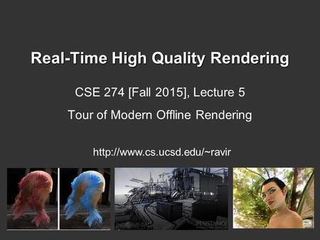 Real-Time High Quality Rendering CSE 274 [Fall 2015], Lecture 5 Tour of Modern Offline Rendering