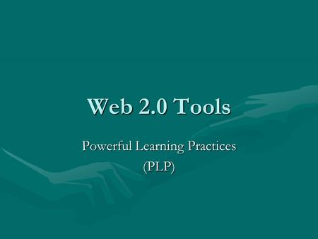 Web 2.0 Tools Powerful Learning Practices (PLP). What is Web 2.0? Web 1.0Web 1.0 –One dimensional –Strictly the delivery of information –Static Web 2.0Web.