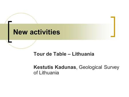 New activities Tour de Table – Lithuania Kestutis Kadunas, Geological Survey of Lithuania.