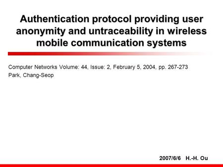 Authentication protocol providing user anonymity and untraceability in wireless mobile communication systems Computer Networks Volume: 44, Issue: 2, February.