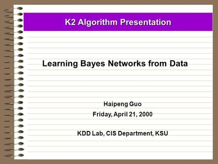 K2 Algorithm Presentation KDD Lab, CIS Department, KSU