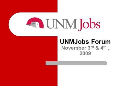 UNMJobs Forum November 3 rd & 4 th, 2009. UNMTemps Request Form - Used for 3 transactions - Request a temporary by name - Request a temporary competitive.