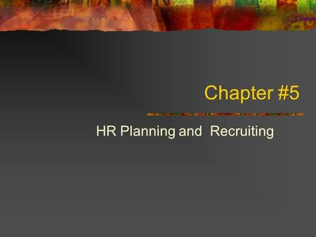 Chapter #5 HR Planning and Recruiting. Steps in the recruiting and selection process #152 1. What positions do you have to fill? By doing personnel planning.
