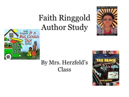 Faith Ringgold Author Study By Mrs. Herzfeld's Class.
