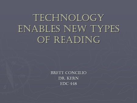Technology Enables New Types of Reading Brett Concilio Dr. Kern EDC 448.