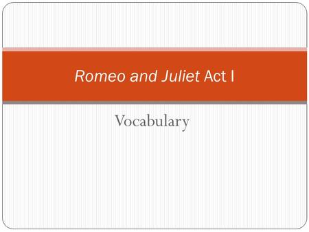 Romeo and Juliet Act I Vocabulary.