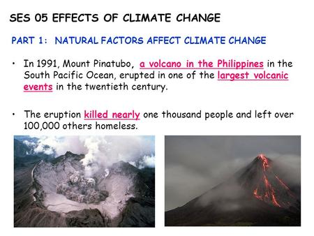 SES 05 EFFECTS OF CLIMATE CHANGE PART 1: NATURAL FACTORS AFFECT CLIMATE CHANGE In 1991, Mount Pinatubo, a volcano in the Philippines in the South Pacific.