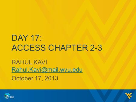 DAY 17: ACCESS CHAPTER 2-3 RAHUL KAVI  October 17, 2013 1.