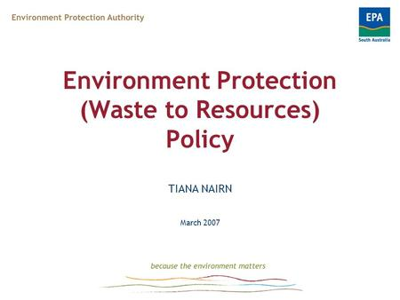 Environment Protection (Waste to Resources) Policy TIANA NAIRN March 2007.