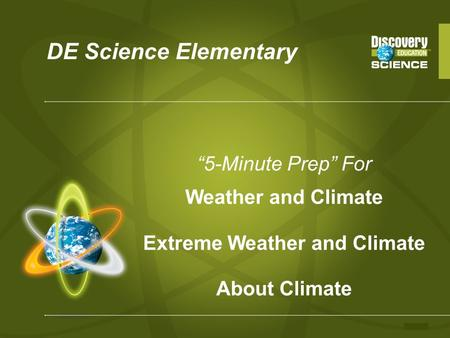 "DE Science Elementary ""5-Minute Prep"" For Weather and Climate Extreme Weather and Climate About Climate."