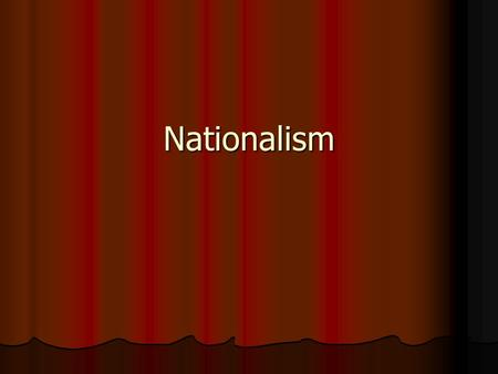 Nationalism. Nationalism The belief that one's greatest loyalty is to a shared culture. The belief that one's greatest loyalty is to a shared culture.