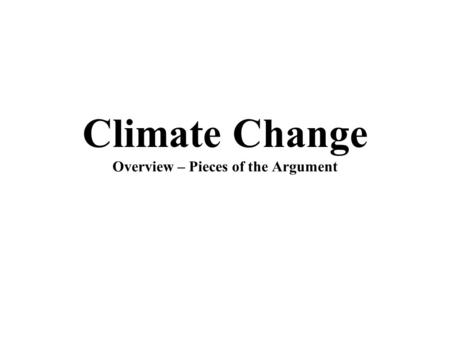 Climate Change Overview – Pieces of the Argument.