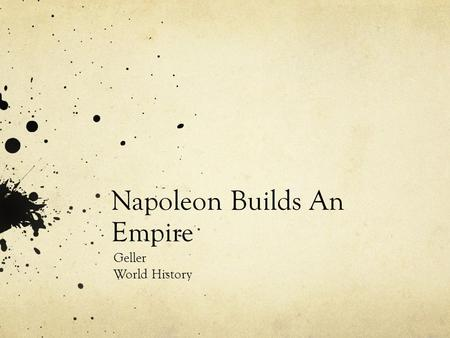 Napoleon Builds An Empire Geller World History.