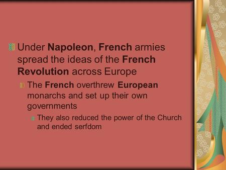 Under Napoleon, French armies spread the ideas of the French Revolution across Europe The French overthrew European monarchs and set up their own governments.