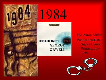 1984 By: Aaron Miller Publication Date: Signet Classic Printing, July 1950 AUTHOR: GEORGE ORWELL.
