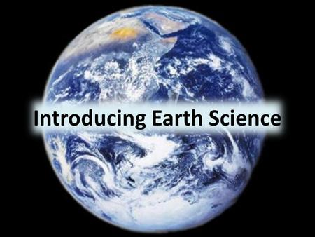 Introducing Earth Science. Video Earth Systems Lithosphere Hydrosphere Atmosphere Biosphere Litho- Stone, rock Hydro- Water Atmos- Vapor Bio- Life Greek.