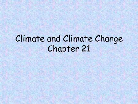 Climate and Climate Change Chapter 21. 21.1 What is Climate long-term weather patterns based upon temperatures and precipitation – average temperature.