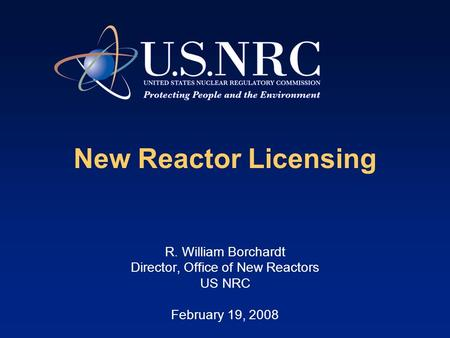 New Reactor Licensing R. William Borchardt Director, Office of New Reactors US NRC February 19, 2008.