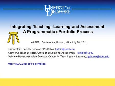 Integrating Teaching, Learning and Assessment: A Programmatic ePortfolio Process AAEEBL Conference, Boston, MA - July 28, 2011 Karen Stein, Faculty Director,