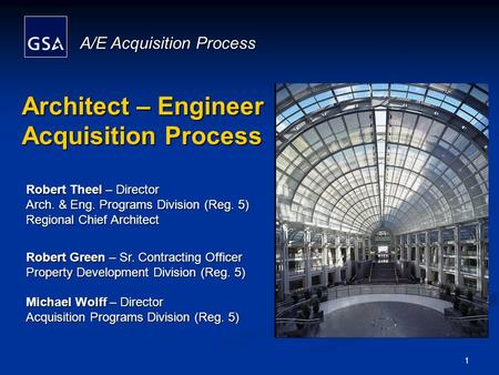 A/E Acquisition Process 1 Architect – Engineer Acquisition Process Robert Theel – Director Arch. & Eng. Programs Division (Reg. 5) Regional Chief Architect.