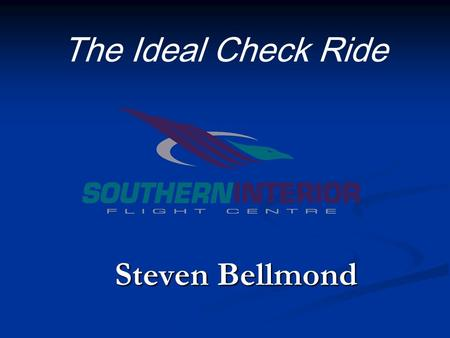 "The Ideal Check Ride Steven Bellmond. 2SIFC The Ideal Check Ride Recency Requirements Recency Requirements The ""Standard"" The ""Standard"" Aircraft Aircraft."