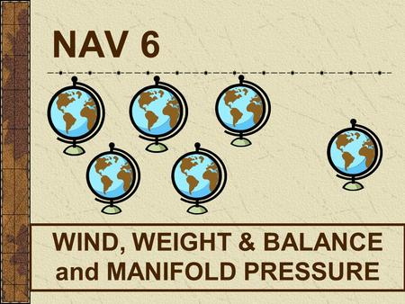 WIND, WEIGHT & BALANCE and MANIFOLD PRESSURE