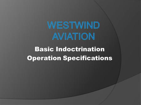 Basic Indoctrination Operation Specifications. Topics  Concept  Regulations  Ops Spec Paragraphs.