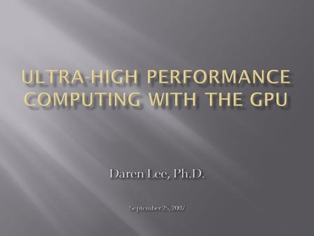 1)Leverage raw computational power of GPU  Magnitude performance gains possible.